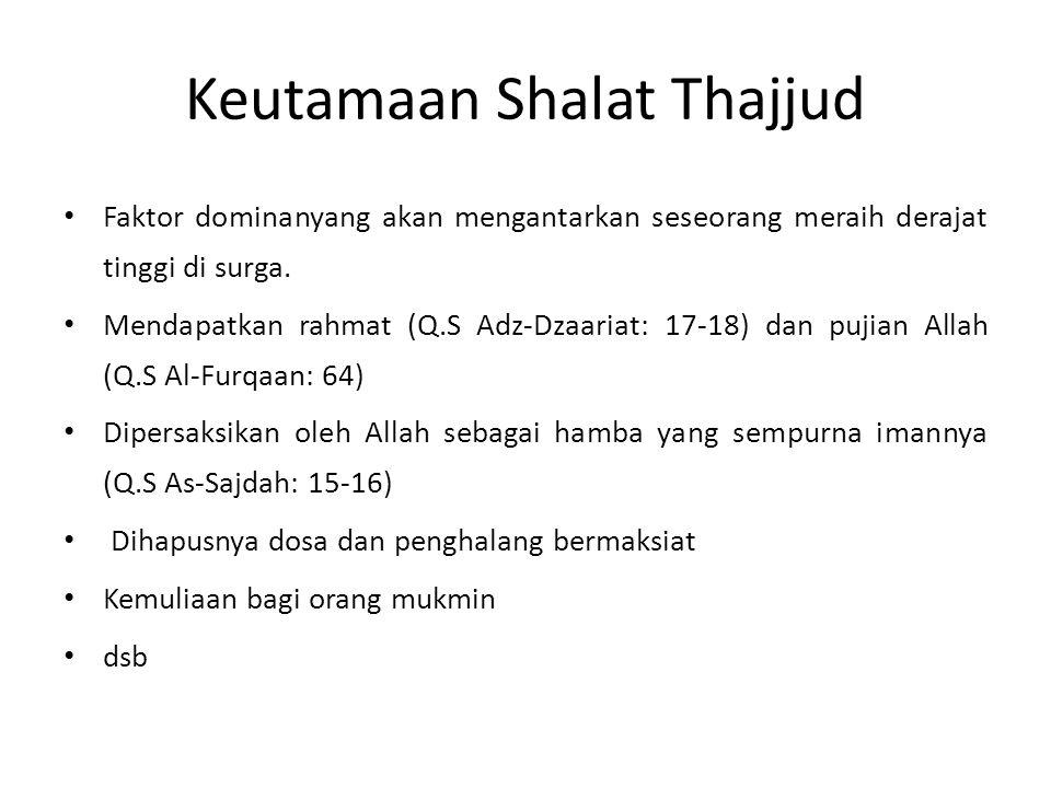Keutamaan Shalat Thajjud Faktor dominanyang akan mengantarkan seseorang meraih derajat tinggi di surga. Mendapatkan rahmat (Q.S Adz-Dzaariat: 17-18) d