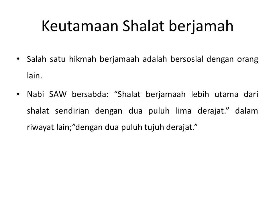"""Keutamaan Shalat berjamah Salah satu hikmah berjamaah adalah bersosial dengan orang lain. Nabi SAW bersabda: """"Shalat berjamaah lebih utama dari shalat"""