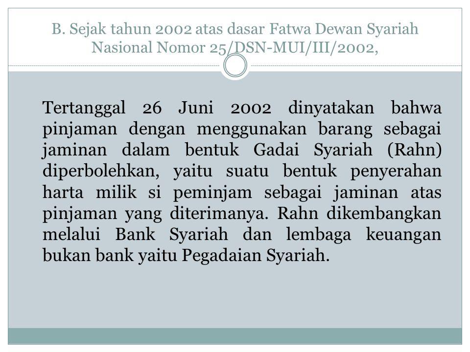 B. Sejak tahun 2002 atas dasar Fatwa Dewan Syariah Nasional Nomor 25/DSN-MUI/III/2002, Tertanggal 26 Juni 2002 dinyatakan bahwa pinjaman dengan menggu