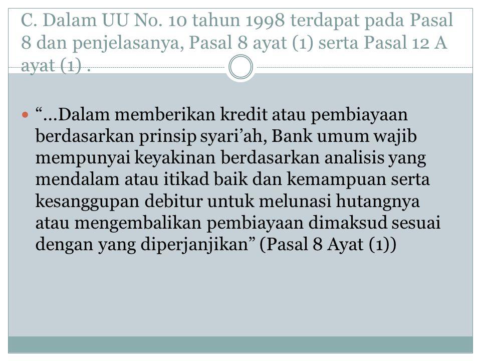 """C. Dalam UU No. 10 tahun 1998 terdapat pada Pasal 8 dan penjelasanya, Pasal 8 ayat (1) serta Pasal 12 A ayat (1). """"...Dalam memberikan kredit atau pem"""