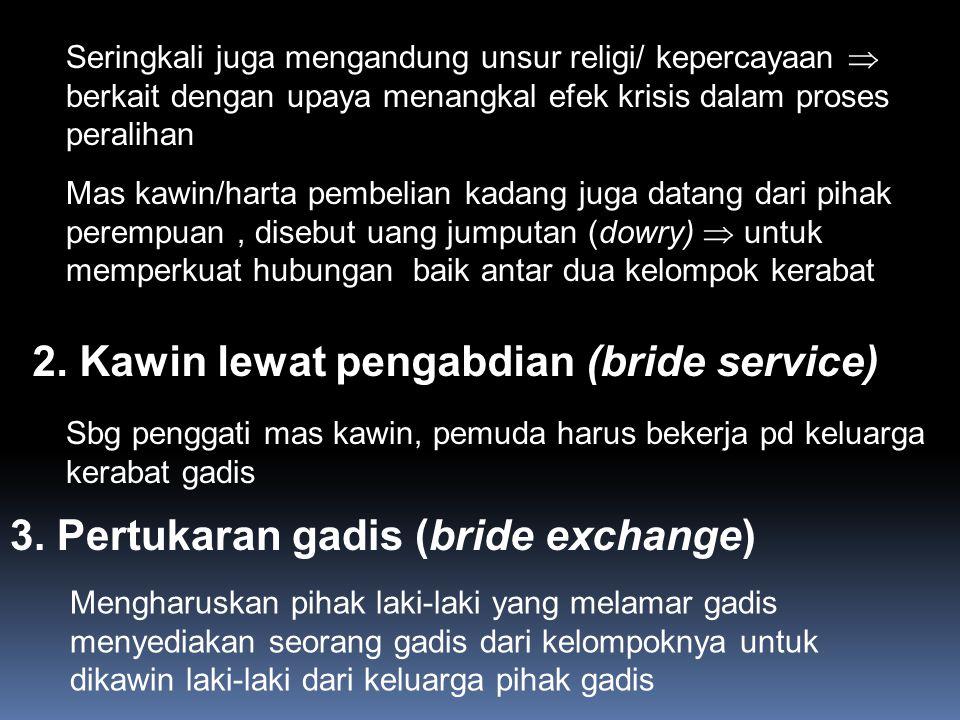 2. Kawin lewat pengabdian (bride service) Seringkali juga mengandung unsur religi/ kepercayaan  berkait dengan upaya menangkal efek krisis dalam pros