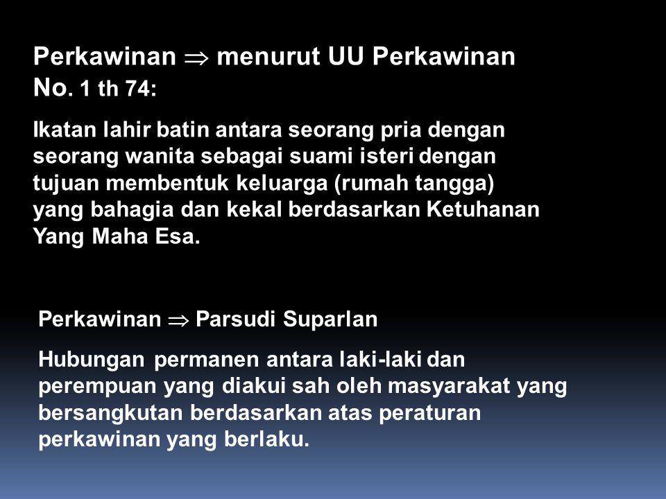 Perkawinan  menurut UU Perkawinan No. 1 th 74: Ikatan lahir batin antara seorang pria dengan seorang wanita sebagai suami isteri dengan tujuan memben