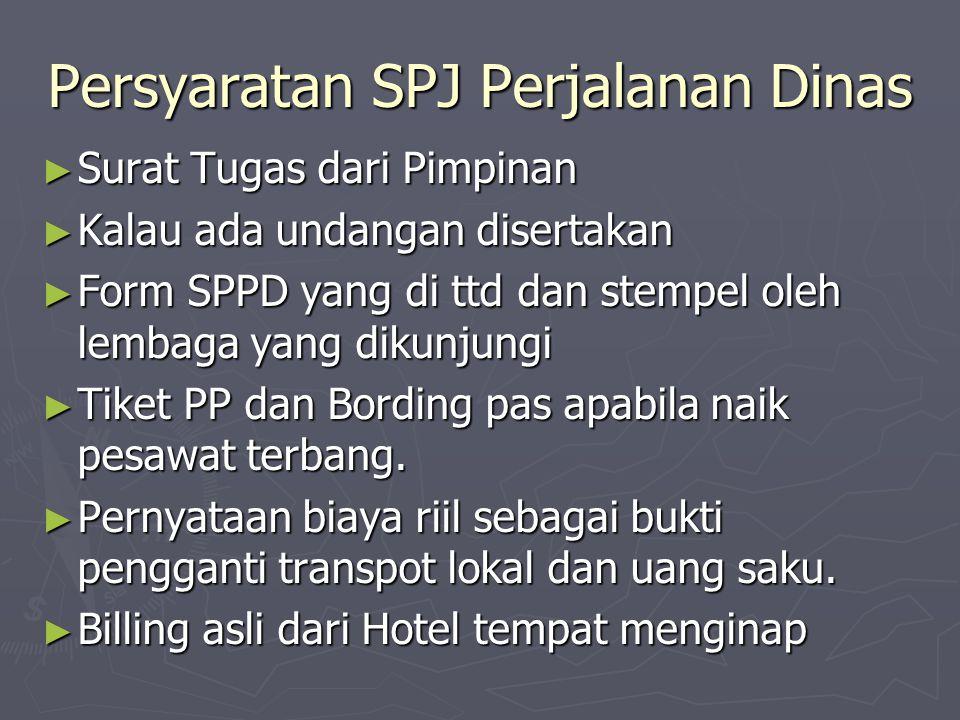 Persyaratan SPJ Perjalanan Dinas ► Surat Tugas dari Pimpinan ► Kalau ada undangan disertakan ► Form SPPD yang di ttd dan stempel oleh lembaga yang dik