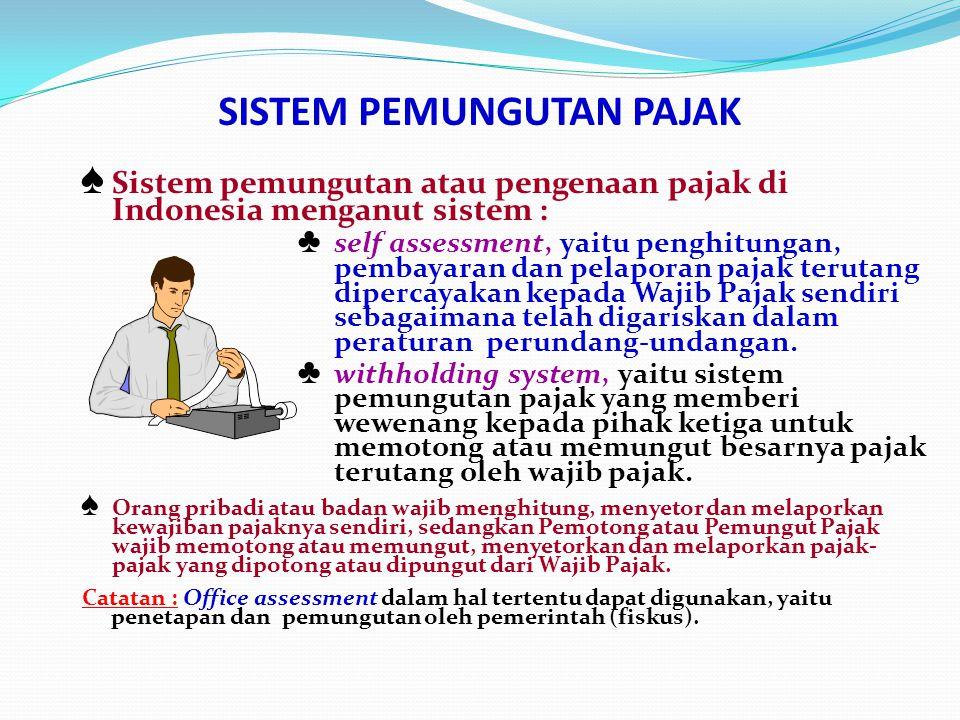 SISTEM PEMUNGUTAN PAJAK ♠ Sistem pemungutan atau pengenaan pajak di Indonesia menganut sistem : ♣ self assessment, yaitu penghitungan, pembayaran dan