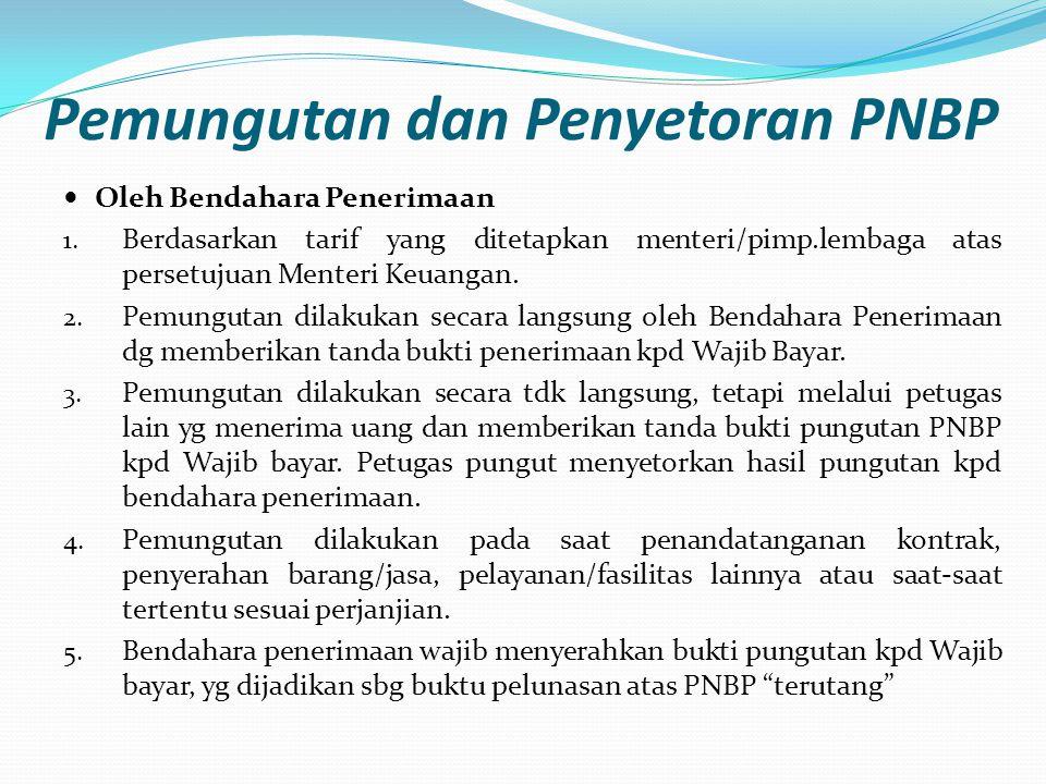 Pemungutan dan Penyetoran PNBP Oleh Bendahara Penerimaan 1. Berdasarkan tarif yang ditetapkan menteri/pimp.lembaga atas persetujuan Menteri Keuangan.
