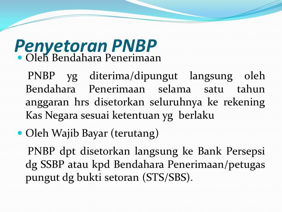 Penyetoran PNBP Oleh Bendahara Penerimaan PNBP yg diterima/dipungut langsung oleh Bendahara Penerimaan selama satu tahun anggaran hrs disetorkan selur
