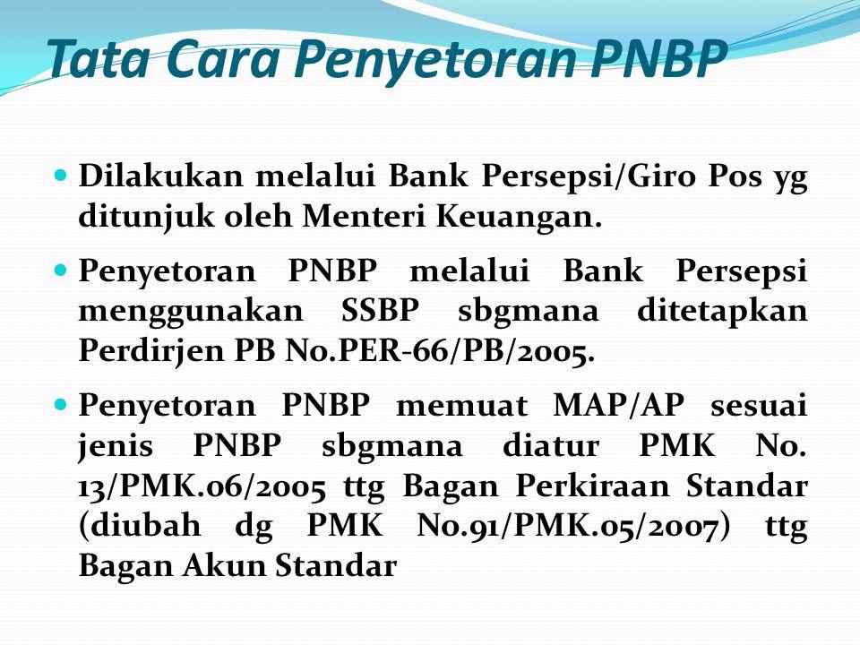 Tata Cara Penyetoran PNBP Dilakukan melalui Bank Persepsi/Giro Pos yg ditunjuk oleh Menteri Keuangan. Penyetoran PNBP melalui Bank Persepsi menggunaka