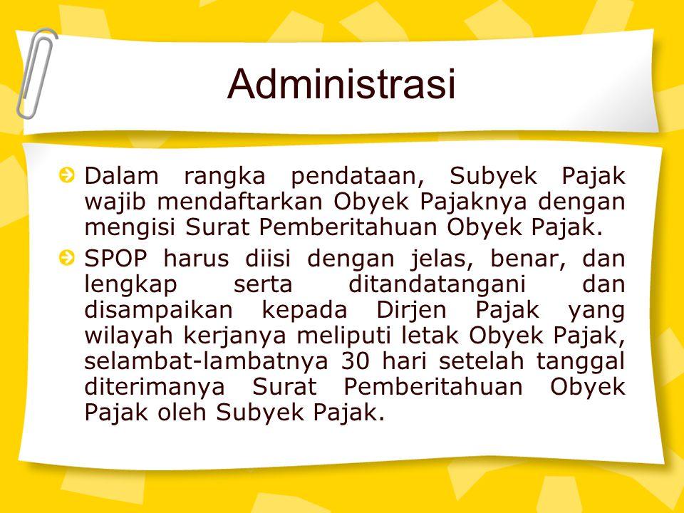 Administrasi Dalam rangka pendataan, Subyek Pajak wajib mendaftarkan Obyek Pajaknya dengan mengisi Surat Pemberitahuan Obyek Pajak.