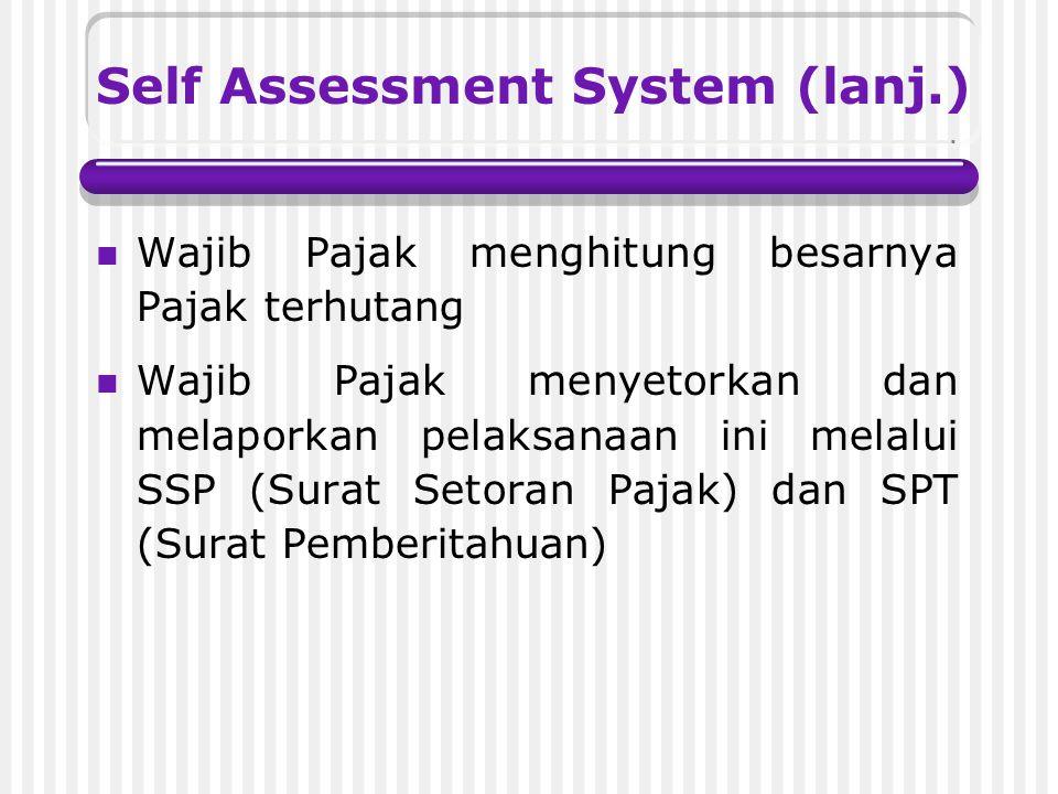 Self Assessment System (lanj.) Wajib Pajak menghitung besarnya Pajak terhutang Wajib Pajak menyetorkan dan melaporkan pelaksanaan ini melalui SSP (Surat Setoran Pajak) dan SPT (Surat Pemberitahuan)