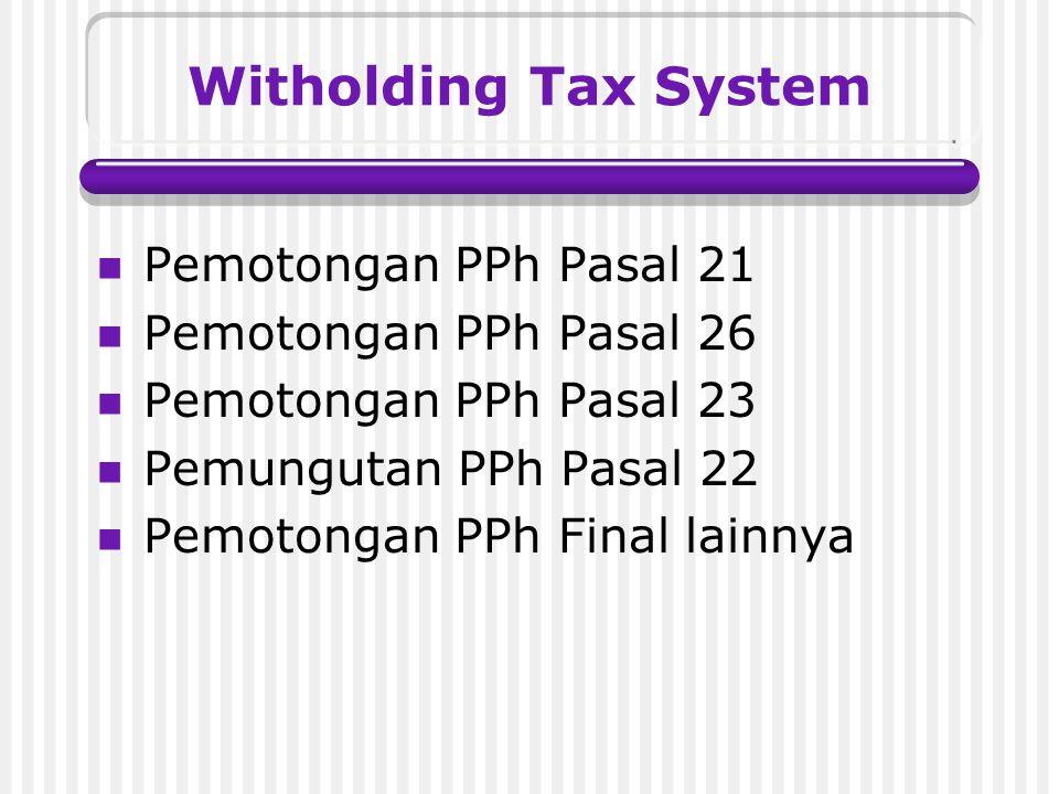 Witholding Tax System Pemotongan PPh Pasal 21 Pemotongan PPh Pasal 26 Pemotongan PPh Pasal 23 Pemungutan PPh Pasal 22 Pemotongan PPh Final lainnya