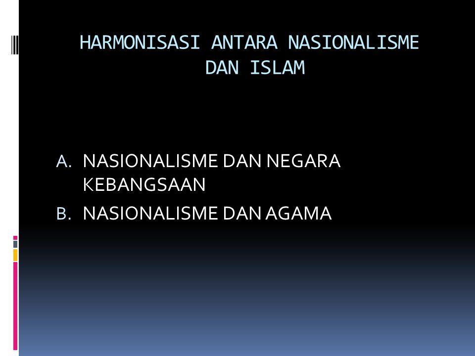 HARMONISASI ANTARA NASIONALISME DAN ISLAM A.NASIONALISME DAN NEGARA KEBANGSAAN B.