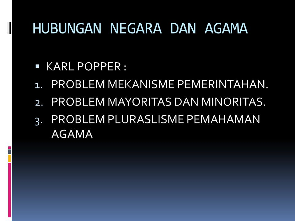 HUBUNGAN NEGARA DAN AGAMA  KARL POPPER : 1.PROBLEM MEKANISME PEMERINTAHAN.