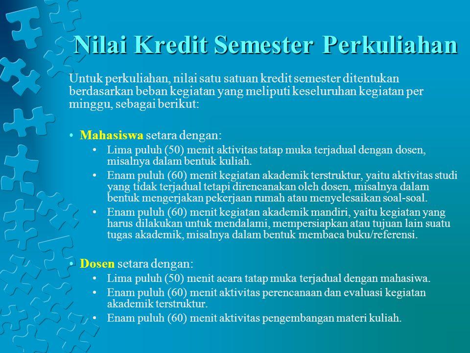 Nilai Kredit Semester Perkuliahan Untuk perkuliahan, nilai satu satuan kredit semester ditentukan berdasarkan beban kegiatan yang meliputi keseluruhan