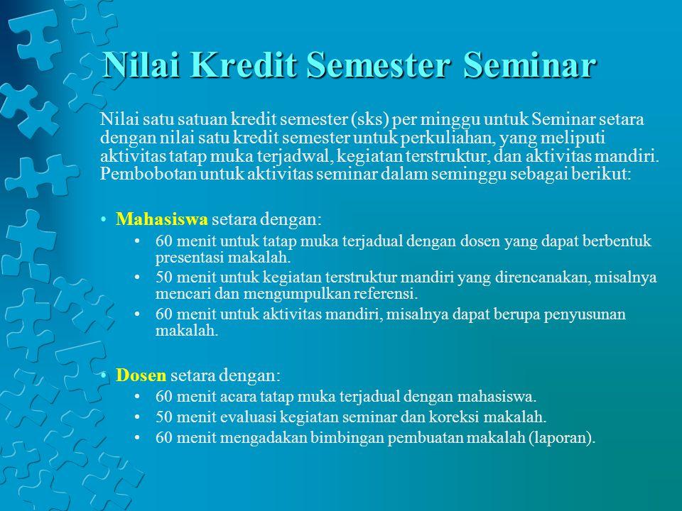 Nilai Kredit Semester Seminar Nilai satu satuan kredit semester (sks) per minggu untuk Seminar setara dengan nilai satu kredit semester untuk perkulia