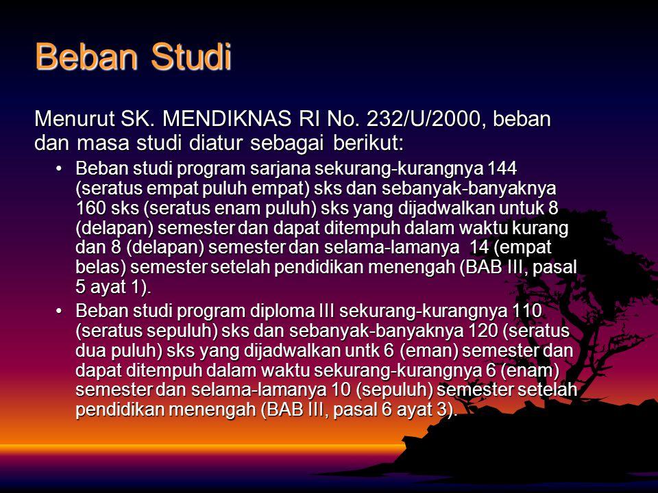 Beban Studi Menurut SK. MENDIKNAS RI No. 232/U/2000, beban dan masa studi diatur sebagai berikut: Beban studi program sarjana sekurang-kurangnya 144 (