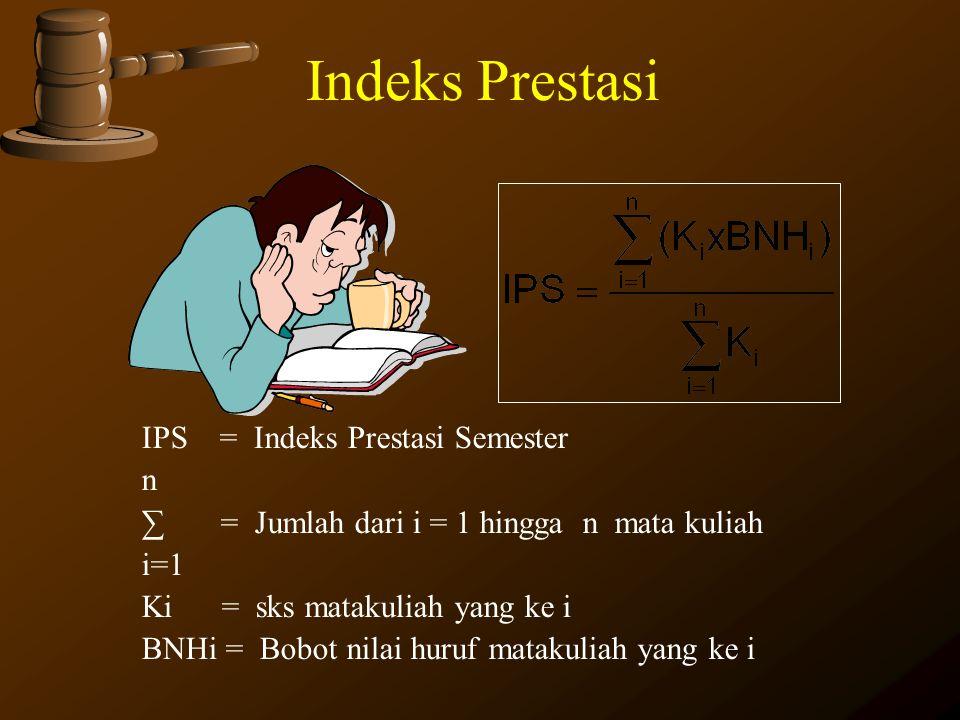 Indeks Prestasi IPS = Indeks Prestasi Semester n ∑ = Jumlah dari i = 1 hingga n mata kuliah i=1 Ki = sks matakuliah yang ke i BNHi = Bobot nilai huruf
