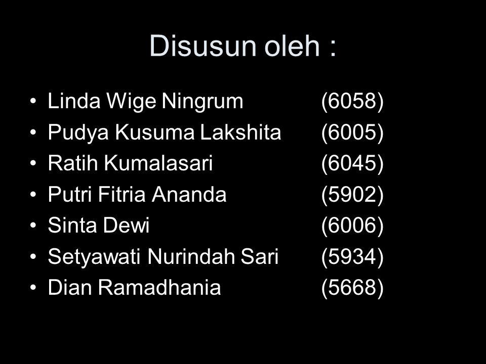 Disusun oleh : Linda Wige Ningrum(6058) Pudya Kusuma Lakshita(6005) Ratih Kumalasari(6045) Putri Fitria Ananda(5902) Sinta Dewi(6006) Setyawati Nurindah Sari(5934) Dian Ramadhania(5668)