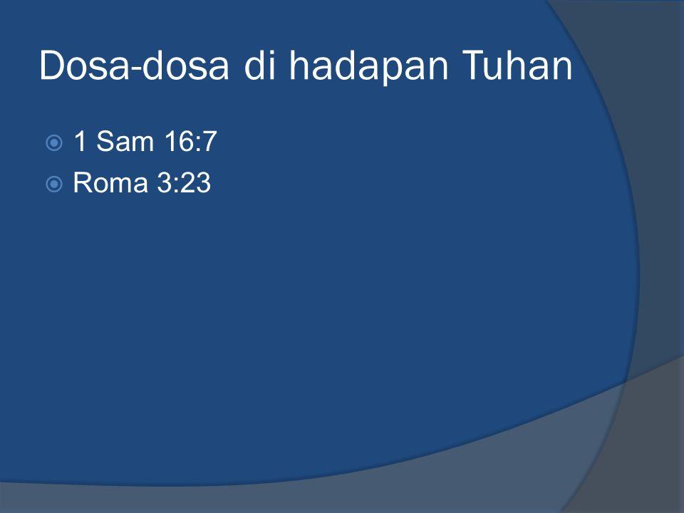 Dosa-dosa di hadapan Tuhan  1 Sam 16:7  Roma 3:23
