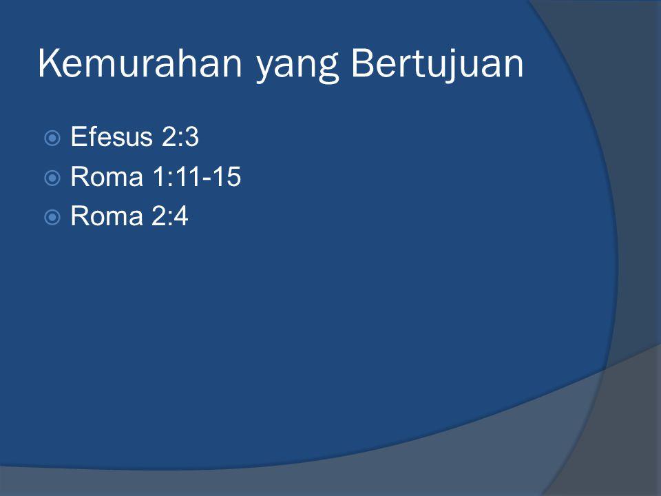 Kemurahan yang Bertujuan  Efesus 2:3  Roma 1:11-15  Roma 2:4