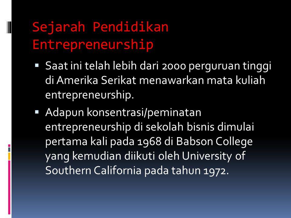Sejarah Pendidikan Entrepreneurship  Saat ini telah lebih dari 2000 perguruan tinggi di Amerika Serikat menawarkan mata kuliah entrepreneurship.