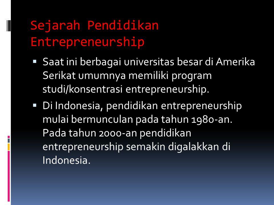 Sejarah Pendidikan Entrepreneurship  Saat ini berbagai universitas besar di Amerika Serikat umumnya memiliki program studi/konsentrasi entrepreneurship.