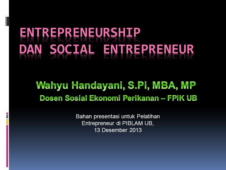 Bahan presentasi untuk Pelatihan Entrepreneur di PIBLAM UB, 13 Desember 2013