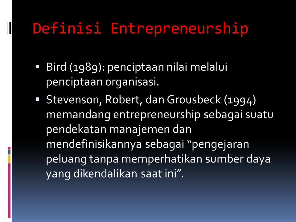 Definisi Entrepreneurship  Bird (1989): penciptaan nilai melalui penciptaan organisasi.