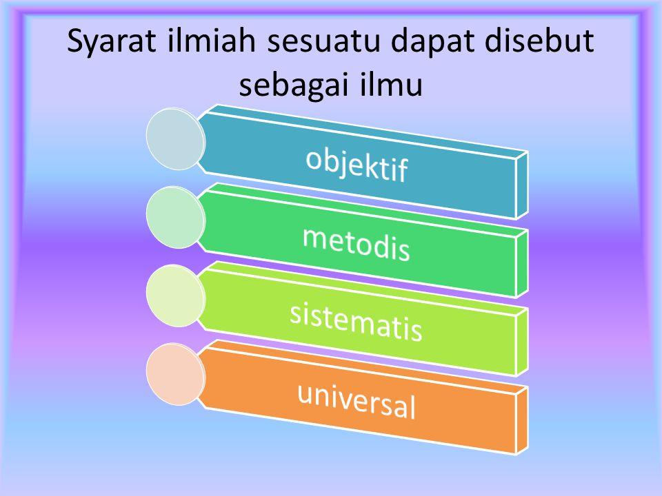 Menurut Suriasumantri (2005:274) karakteristik ilmu yaitu Ilmu mempercayai rasio sebagai alat untuk mendapatkan pengetahuan yang benar Ilmu memiliki jalan pikiran yang logis dan konsisten dengan pengetahuan yang telah ada.
