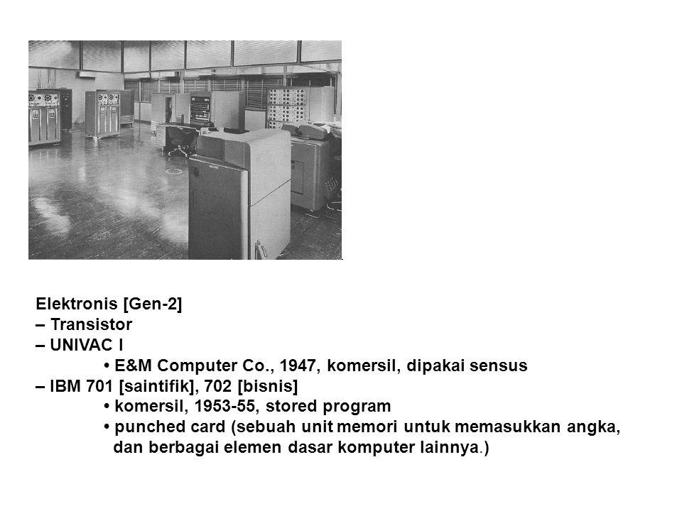 Elektronis [Gen-2] – Transistor – UNIVAC I E&M Computer Co., 1947, komersil, dipakai sensus – IBM 701 [saintifik], 702 [bisnis] komersil, 1953-55, stored program punched card (sebuah unit memori untuk memasukkan angka, dan berbagai elemen dasar komputer lainnya.)