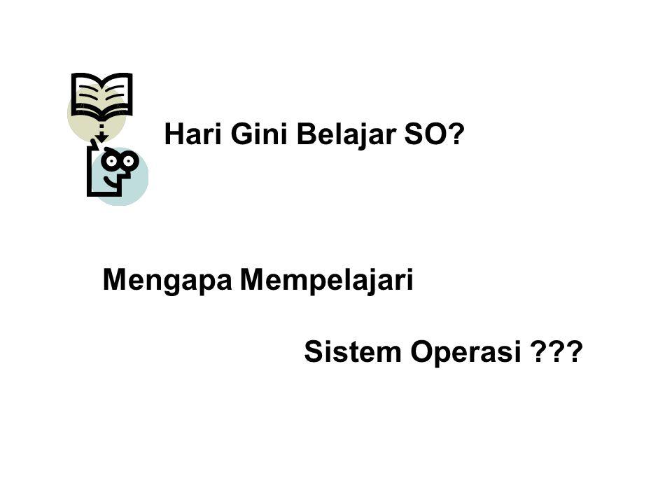 Hari Gini Belajar SO? Mengapa Mempelajari Sistem Operasi ???