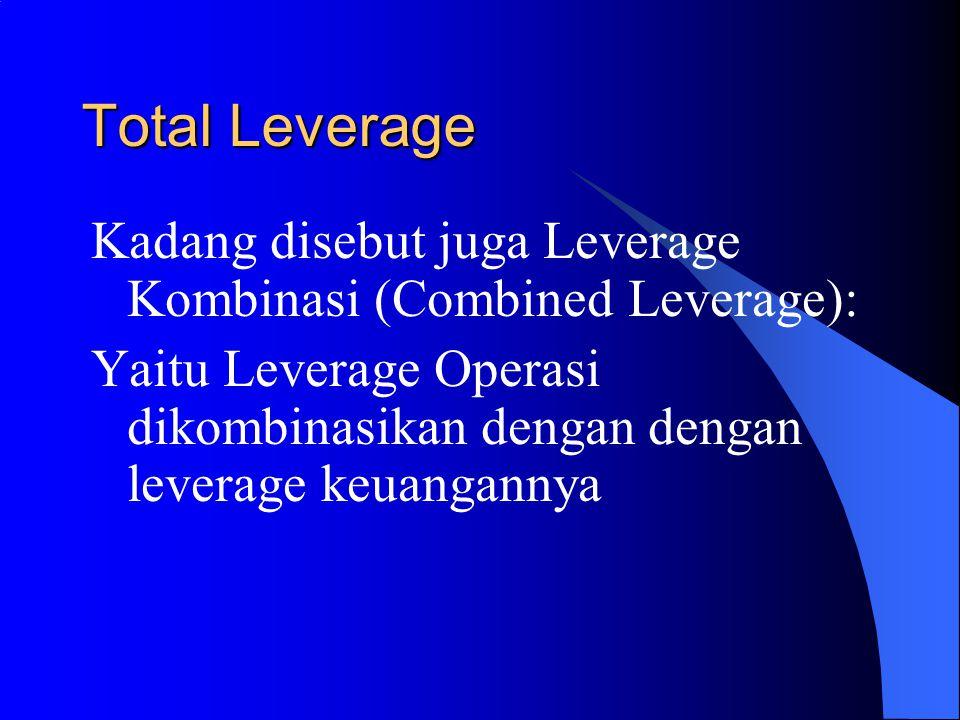 Total Leverage Kadang disebut juga Leverage Kombinasi (Combined Leverage): Yaitu Leverage Operasi dikombinasikan dengan dengan leverage keuangannya