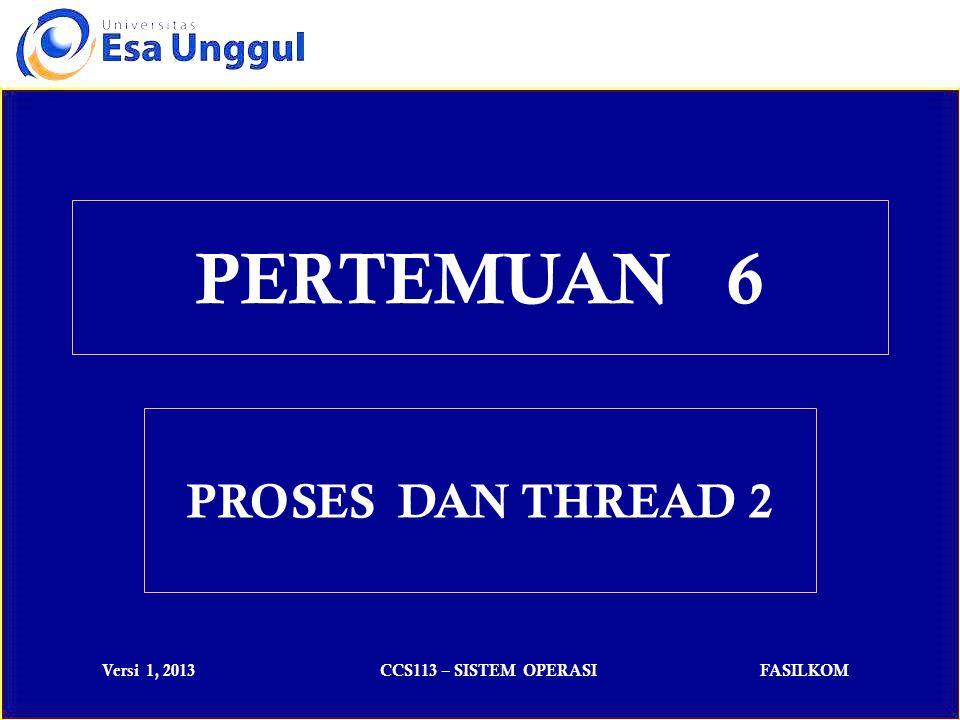 Versi 1, 2013CCS113 – SISTEM OPERASIFASILKOM Thread pengguna didukung kernel serta diimplementasikan dengan pustaka thread pada tingkatan pengguna.