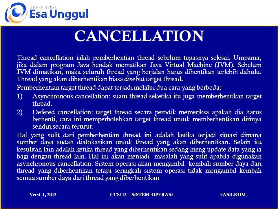 Versi 1, 2013CCS113 – SISTEM OPERASIFASILKOM CANCELLATION Thread cancellation ialah pemberhentian thread sebelum tugasnya selesai.