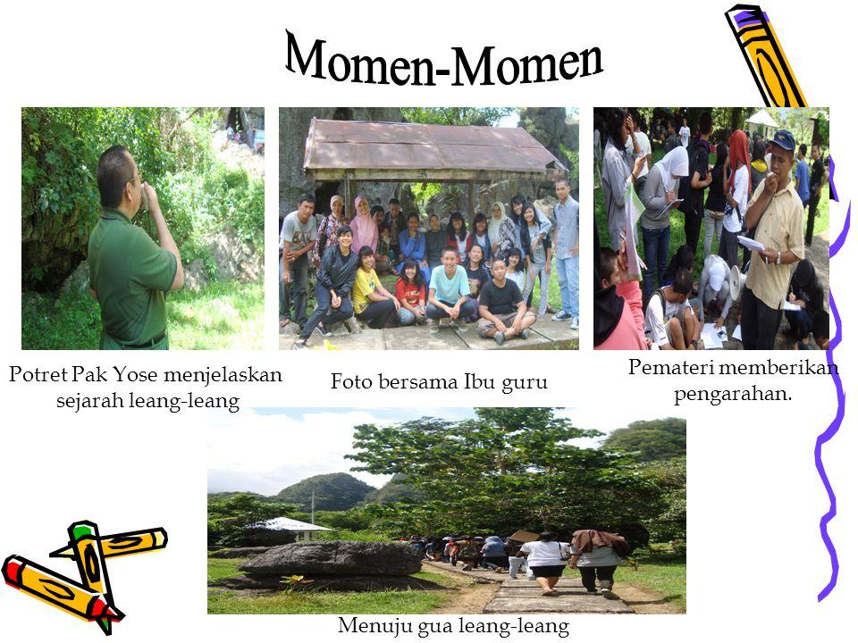 Pemateri memberikan pengarahan. Potret Pak Yose menjelaskan sejarah leang-leang Menuju gua leang-leang Foto bersama Ibu guru
