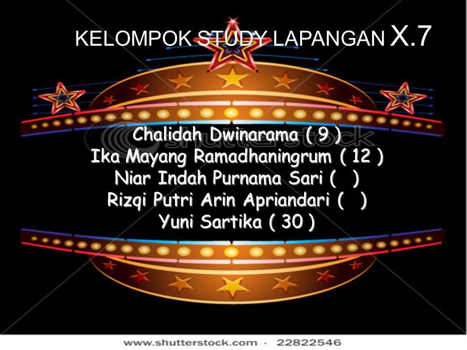 KELOMPOK STUDY LAPANGAN X.7 Chalidah Dwinarama ( 9 ) Ika Mayang Ramadhaningrum ( 12 ) Niar Indah Purnama Sari ( ) Rizqi Putri Arin Apriandari ( ) Yuni