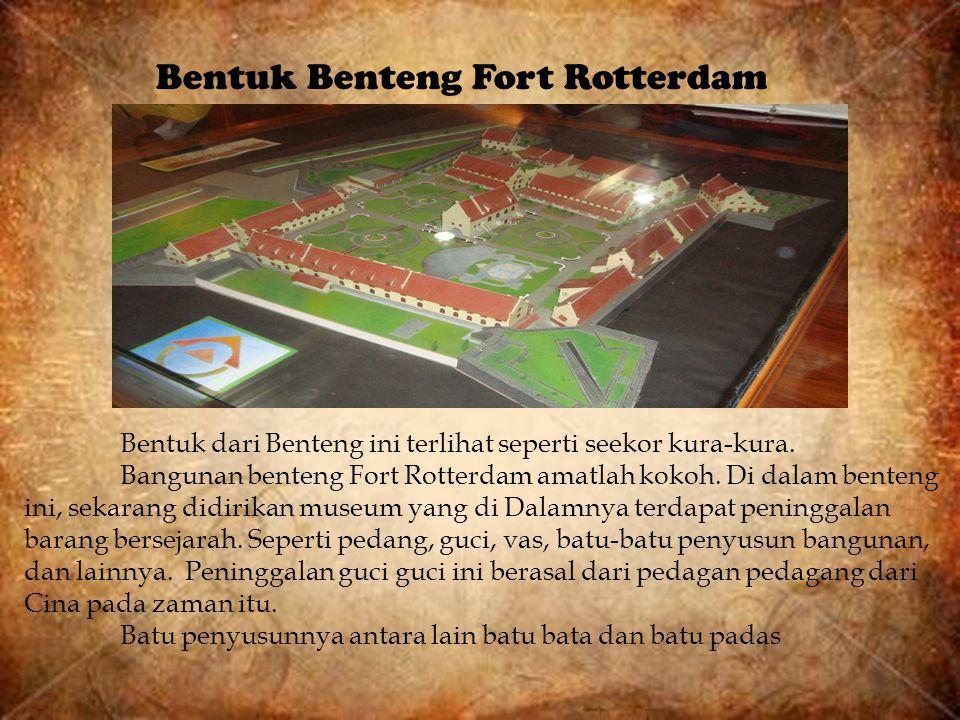 Bentuk dari Benteng ini terlihat seperti seekor kura-kura. Bangunan benteng Fort Rotterdam amatlah kokoh. Di dalam benteng ini, sekarang didirikan mus