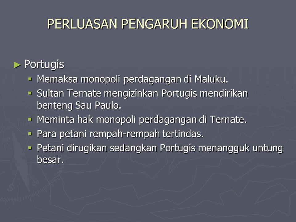 PERLUASAN PENGARUH EKONOMI ► Portugis  Memaksa monopoli perdagangan di Maluku.
