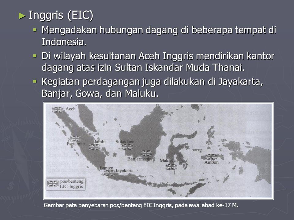 ► Inggris (EIC)  Mengadakan hubungan dagang di beberapa tempat di Indonesia.
