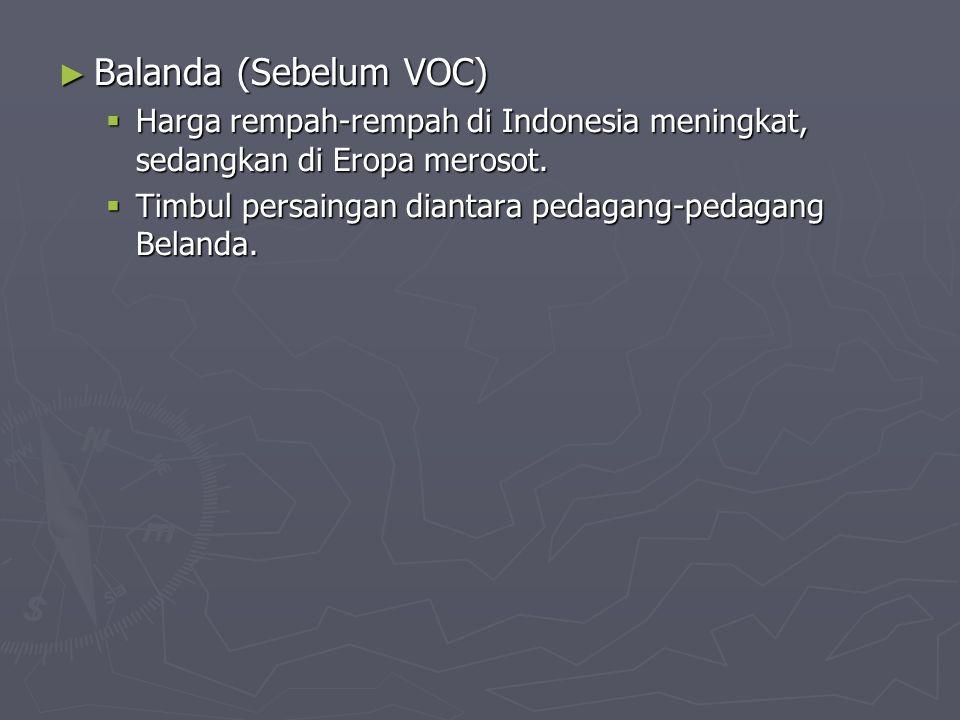 ► Balanda (Sebelum VOC)  Harga rempah-rempah di Indonesia meningkat, sedangkan di Eropa merosot.