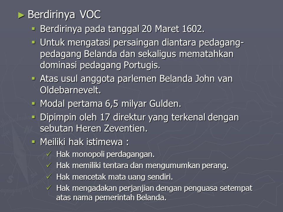 ► Berdirinya VOC  Berdirinya pada tanggal 20 Maret 1602.