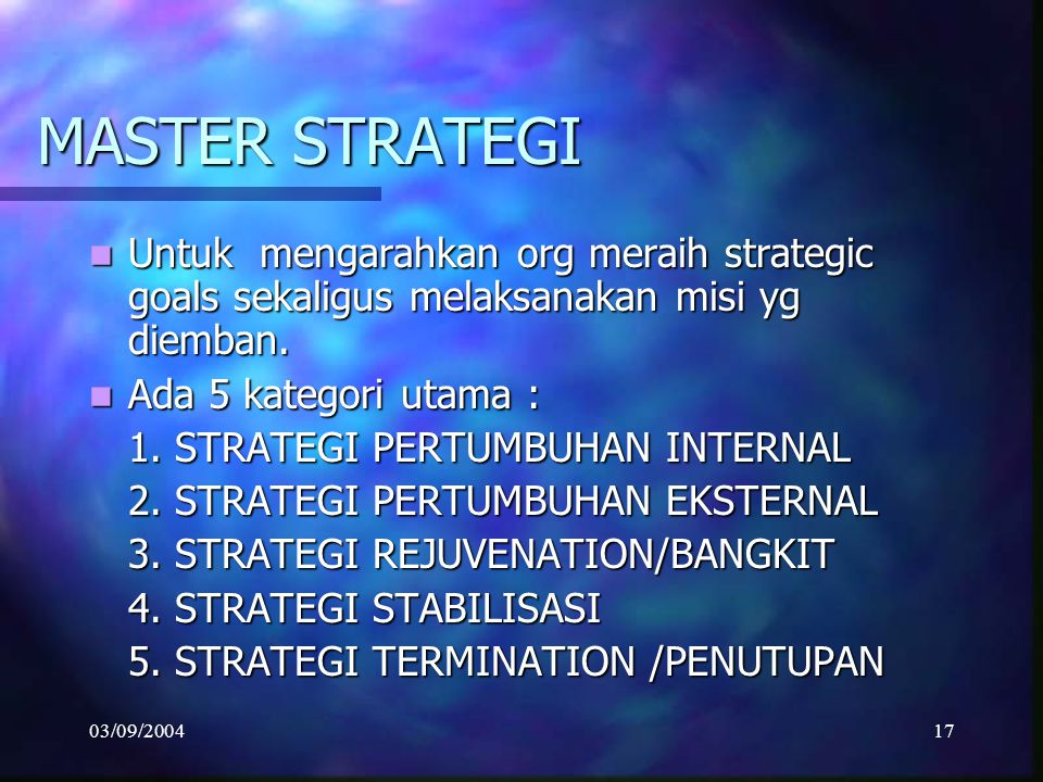 03/09/200416 Kaitan antara COMPETITIVE SCOPE dan COMPETITIVE ADVANTAGE yg mungkin diperoleh perusahaan 2. Differentiation 3A. Cost Focus3B. Differenti