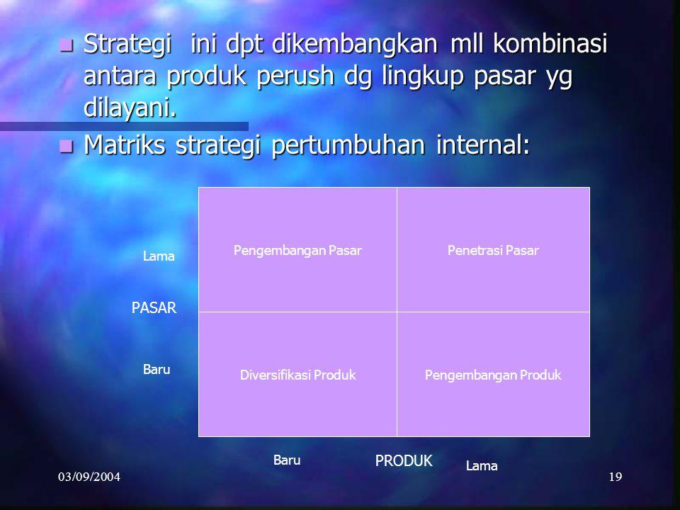 03/09/200418 1. STRATEGI PERTUMBUHAN INTERNAL Ditempuh mll pengembangan dan inovasi internal Ditempuh mll pengembangan dan inovasi internal Bentuk² st