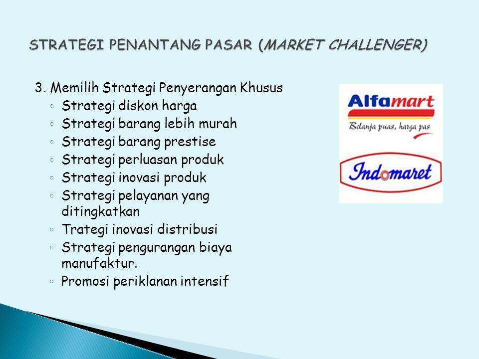 3. Memilih Strategi Penyerangan Khusus ◦ Strategi diskon harga ◦ Strategi barang lebih murah ◦ Strategi barang prestise ◦ Strategi perluasan produk ◦