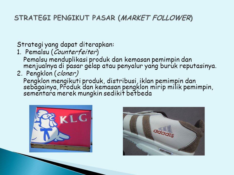Strategi yang dapat diterapkan: 1. Pemalsu (Counterfeiter) Pemalsu menduplikasi produk dan kemasan pemimpin dan menjualnya di pasar gelap atau penyalu