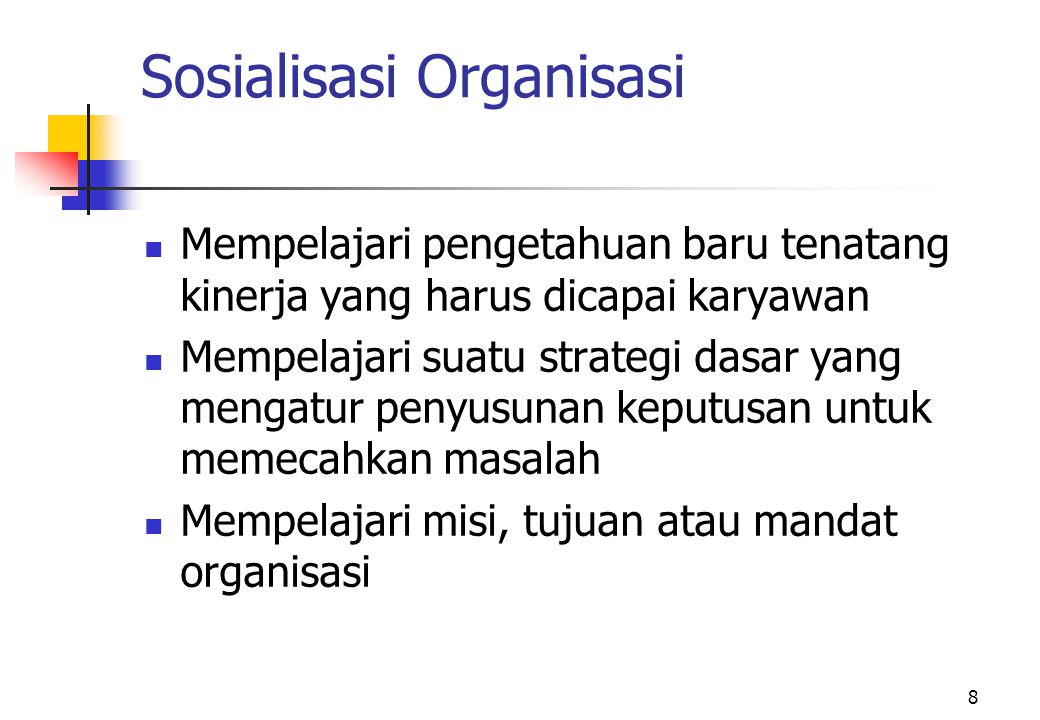 8 Sosialisasi Organisasi Mempelajari pengetahuan baru tenatang kinerja yang harus dicapai karyawan Mempelajari suatu strategi dasar yang mengatur peny