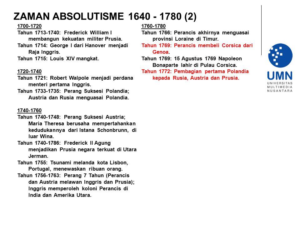 ZAMAN ABSOLUTISME 1640 - 1780 (2) 1700-1720 Tahun 1713-1740: Frederick William I membangun kekuatan militer Prusia. Tahun 1714: George I dari Hanover