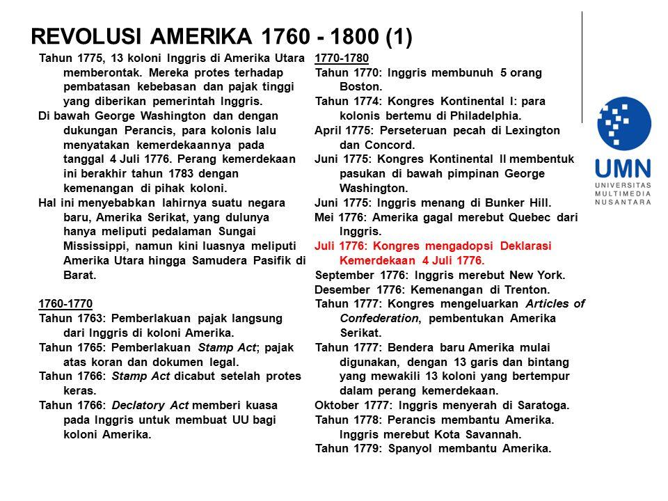 REVOLUSI AMERIKA 1760 - 1800 (1) Tahun 1775, 13 koloni Inggris di Amerika Utara memberontak. Mereka protes terhadap pembatasan kebebasan dan pajak tin