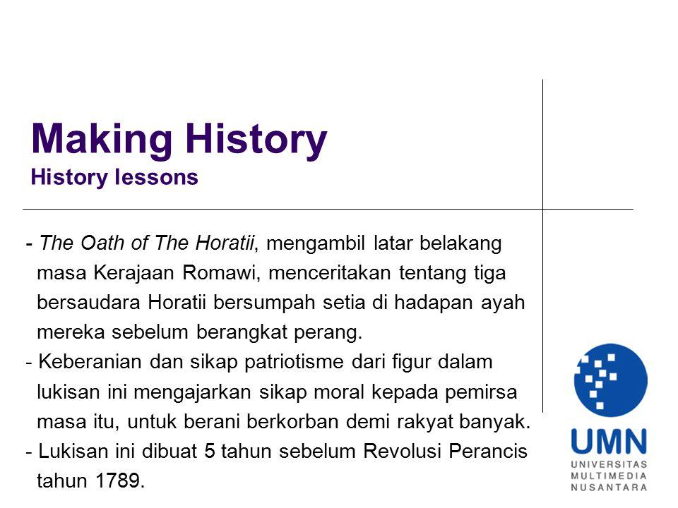 Making History History lessons - The Oath of The Horatii, mengambil latar belakang masa Kerajaan Romawi, menceritakan tentang tiga bersaudara Horatii