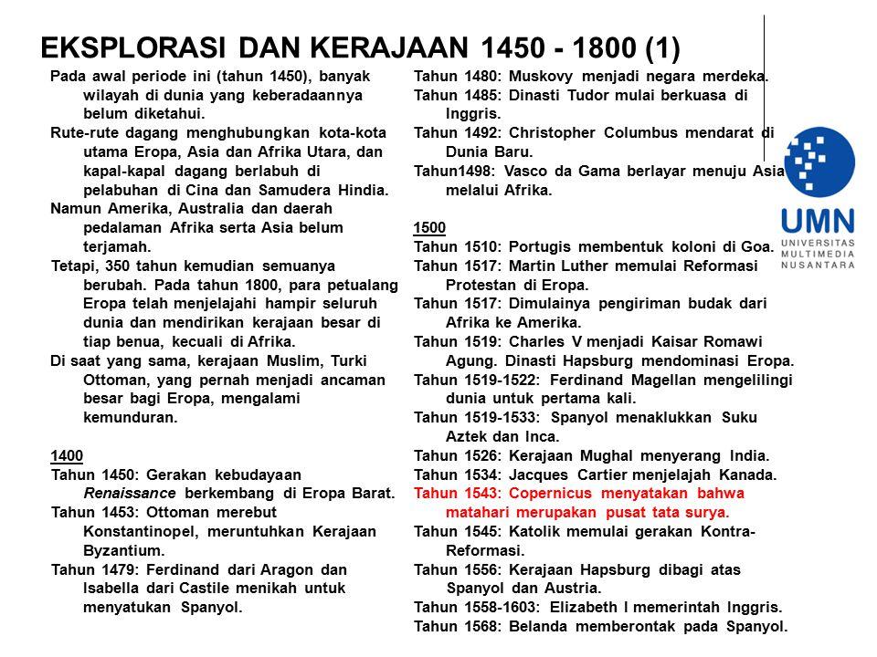 EKSPLORASI DAN KERAJAAN 1450 - 1800 (1) Pada awal periode ini (tahun 1450), banyak wilayah di dunia yang keberadaannya belum diketahui. Rute-rute daga