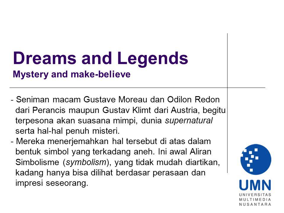Dreams and Legends Mystery and make-believe - Seniman macam Gustave Moreau dan Odilon Redon dari Perancis maupun Gustav Klimt dari Austria, begitu ter